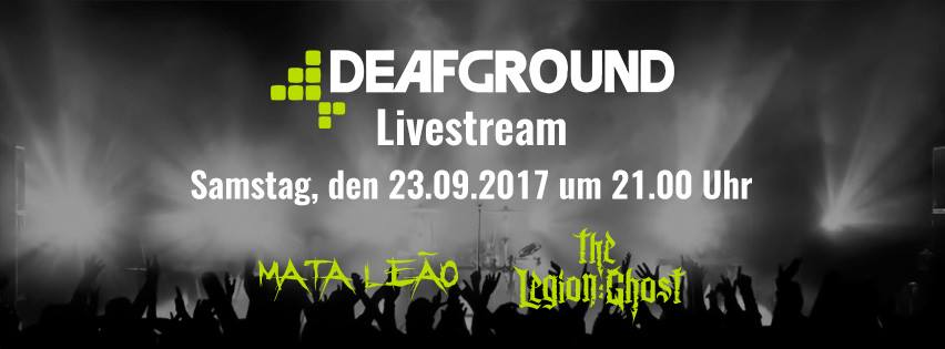 Ankündigung: Deafground Live - The Legion:Ghost & Mata Leão, 23.09.2017 Facebook Live Stream